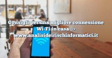 Consigli per una migliore connessione Wi-Fi in casa