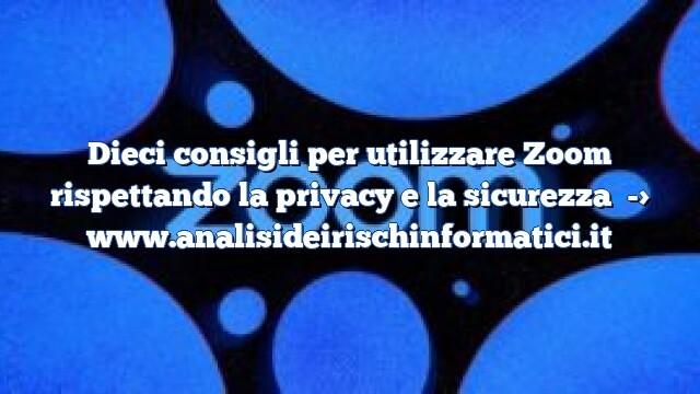 Dieci consigli per utilizzare Zoom rispettando la privacy e la sicurezza