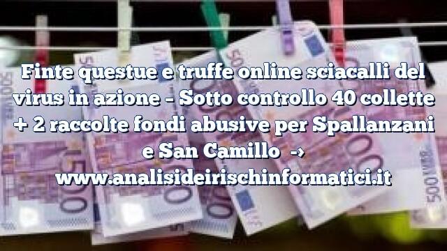Finte questue e truffe online sciacalli del virus in azione – Sotto controllo 40 collette + 2 raccolte fondi abusive per Spallanzani e San Camillo