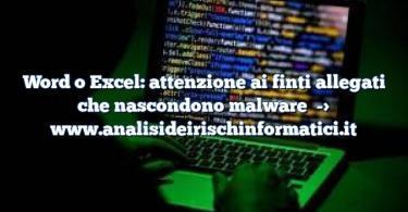 Word o Excel: attenzione ai finti allegati che nascondono malware