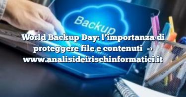 World Backup Day: l'importanza di proteggere file e contenuti