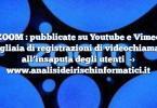 ZOOM : pubblicate su Youtube e Vimeo migliaia di registrazioni di videochiamate all'insaputa degli utenti