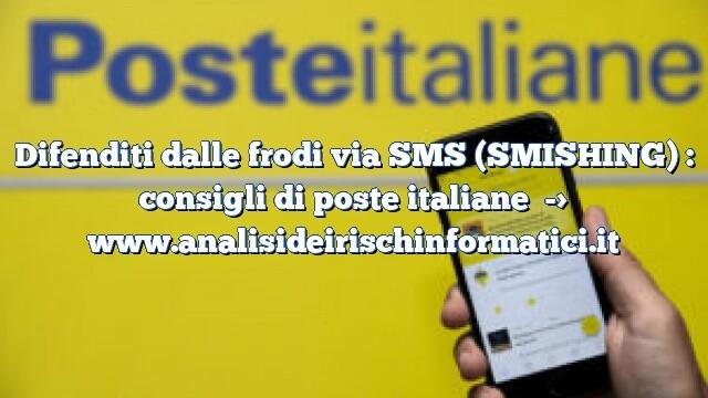 Difenditi dalle frodi via SMS (SMISHING) : consigli di poste italiane