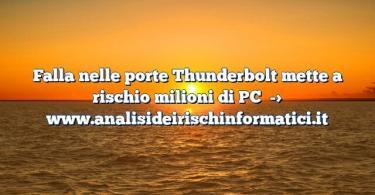 Falla nelle porte Thunderbolt mette a rischio milioni di PC