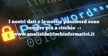 I nostri dati e le nostre password sono sempre più a rischio