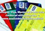 Postepay, Visa, Mastercard: ecco cosa si rischia ad utilizzarne una