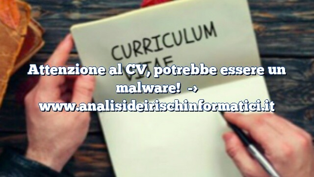 Attenzione al CV, potrebbe essere un malware!