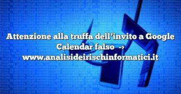 Attenzione alla truffa dell'invito a Google Calendar falso