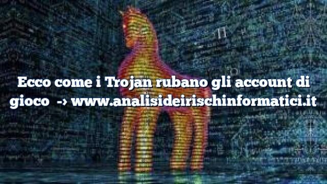 Ecco come i Trojan rubano gli account di gioco