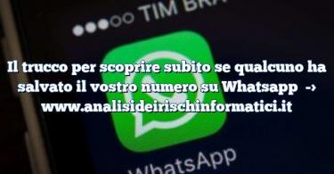 Il trucco per scoprire subito se qualcuno ha salvato il vostro numero su Whatsapp