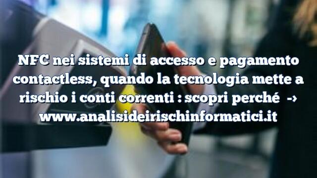 NFC nei sistemi di accesso e pagamento contactless, quando la tecnologia mette a rischio i conti correnti : scopri perché