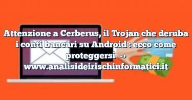 Attenzione a Cerberus, il Trojan che deruba i conti bancari su Android : ecco come proteggersi