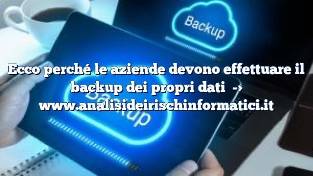 Ecco perché le aziende devono effettuare il backup dei propri dati