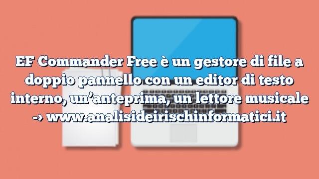 EF Commander Free è un gestore di file a doppio pannello con un editor di testo interno, un'anteprima, un lettore musicale