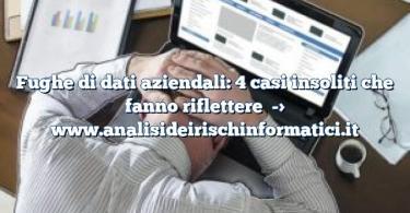 Fughe di dati aziendali: 4 casi insoliti che fanno riflettere