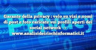 Garante della privacy : velo su visi e nomi di post e foto caricate sui profili aperti dei social network