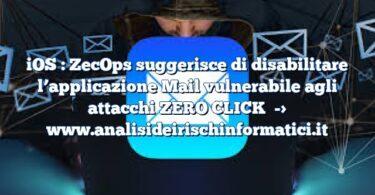 iOS : ZecOps suggerisce di disabilitare l'applicazione Mail vulnerabile agli attacchi ZERO CLICK