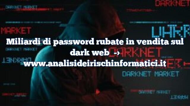 Miliardi di password rubate in vendita sul dark web