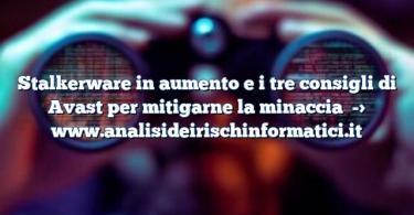 Stalkerware in aumento e i tre consigli di Avast per mitigarne la minaccia