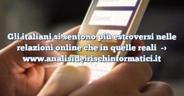 Gli italiani si sentono più estroversi nelle relazioni online che in quelle reali