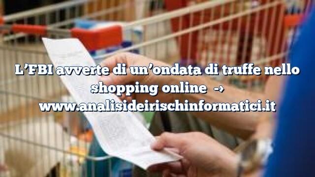 L'FBI avverte di un'ondata di truffe nello shopping online