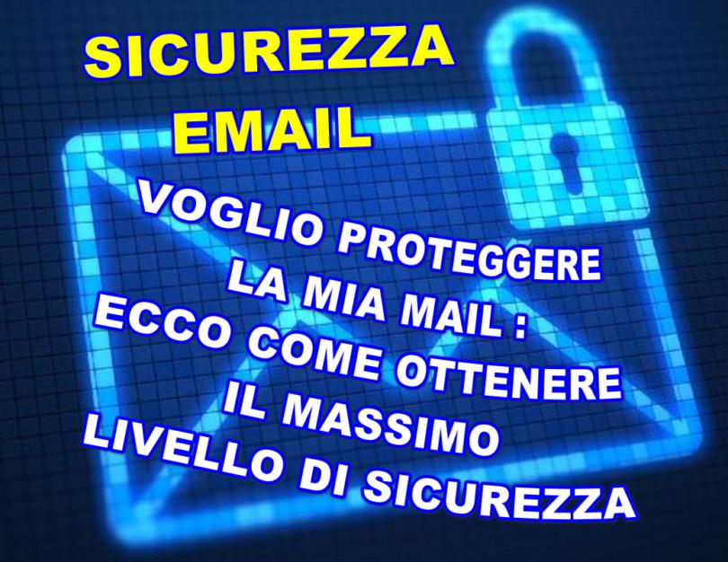 Voglio proteggere la mia mail : ecco come ottenere il massimo livello di sicurezza