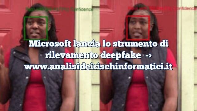 Microsoft lancia lo strumento di rilevamento deepfake