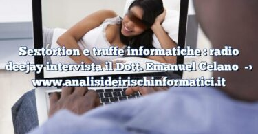 Sextortion e truffe informatiche : radio deejay intervista il Dott. Emanuel Celano