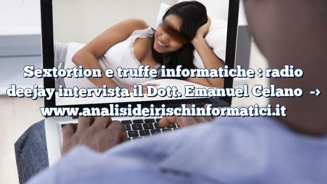 Sextortion, ricatti sessuali e truffe informatiche : radio deejay intervista il Dott. Emanuel Celano