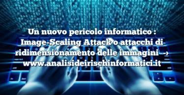 Un nuovo pericolo informatico : Image-Scaling Attack o attacchi di ridimensionamento delle immagini