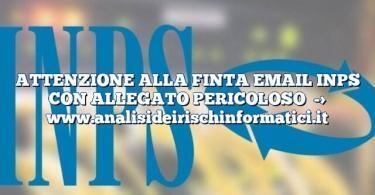 ATTENZIONE ALLA FINTA EMAIL INPS CON ALLEGATO PERICOLOSO
