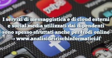 I servizi di messaggistica e di cloud esterni e social media utilizzati dai dipendenti sono spesso sfruttati anche per frodi online
