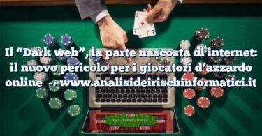 """Il """"Dark web"""", la parte nascosta di internet: il nuovo pericolo per i giocatori d'azzardo online"""