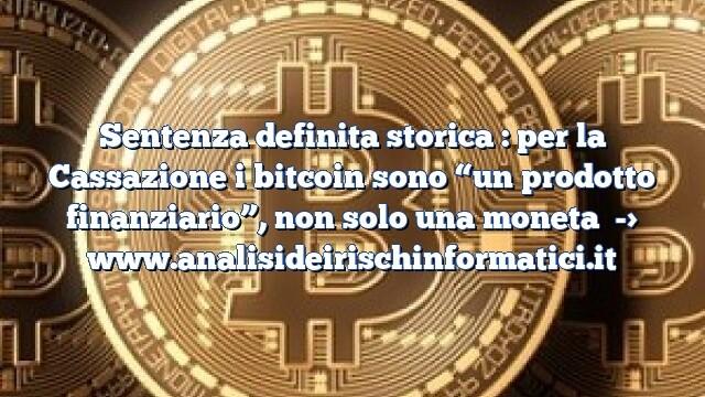 """Sentenza definita storica : per la Cassazione i bitcoin sono """"un prodotto finanziario"""", non solo una moneta"""