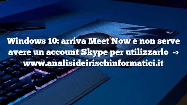 Windows 10: arriva Meet Now e non serve avere un account Skype per utilizzarlo
