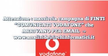 """Attenzione : massiccia campagna di FINTI """"COMUNICATI VODAFONE"""" che ARRIVANO PER EMAIL"""