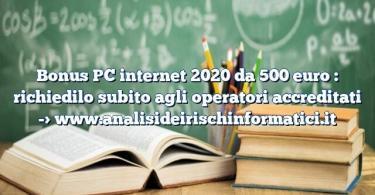 Bonus PC internet 2020 da 500 euro : richiedilo subito agli operatori accreditati