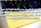 Come RITROVARE con un click tutte le PASSWORD SALVATE SU UN COMPUTER WINDOWS comprese quelle della WI-FI