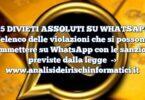 I 15 DIVIETI ASSOLUTI SU WHATSAPP : l'elenco delle violazioni che si possono commettere su WhatsApp con le sanzioni previste dalla legge