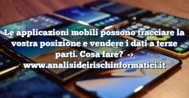 Le applicazioni mobili possono tracciare la vostra posizione e vendere i dati a terze parti. Cosa fare?