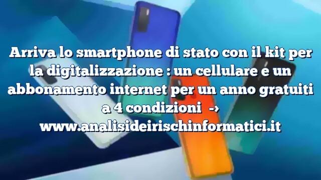 Arriva lo smartphone di stato con il kit per la digitalizzazione : un cellulare e un abbonamento internet per un anno gratuiti a 4 condizioni