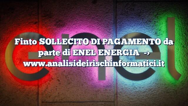 Finto SOLLECITO DI PAGAMENTO da parte di ENEL ENERGIA