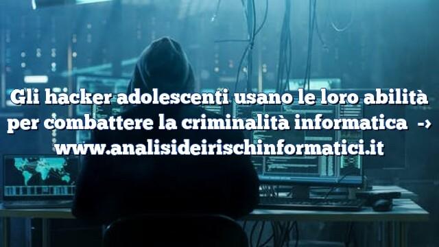 Gli hacker adolescenti usano le loro abilità per combattere la criminalità informatica