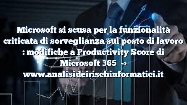 Microsoft si scusa per la funzionalità criticata di sorveglianza sul posto di lavoro : modifiche a Productivity Score di Microsoft 365