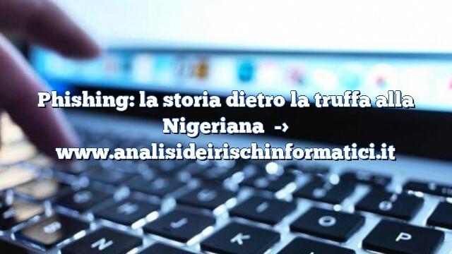 Phishing: la storia dietro la truffa alla Nigeriana