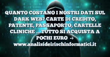 QUANTO COSTANO I NOSTRI DATI SUL DARK WEB? CARTE DI CREDITO, PATENTE, PASSAPORTO, CARTELLE CLINICHE … TUTTO SI ACQUISTA A POCHI EURO