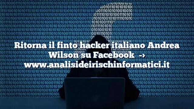 Ritorna il finto hacker italiano Andrea Wilson su Facebook