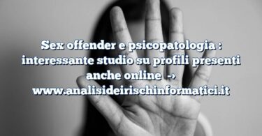 Sex offender e psicopatologia : interessante studio su profili presenti anche online