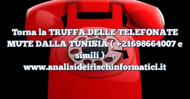 Torna la TRUFFA DELLE TELEFONATE MUTE DALLA TUNISIA ( +21698664007 e simili )