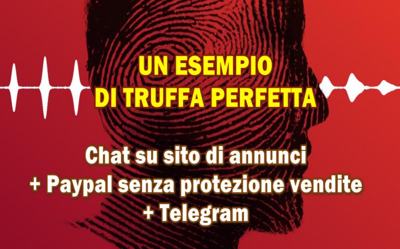 UN ESEMPIO DI TRUFFA PERFETTA : Chat su sito di annunci + Paypal senza protezione vendite + Telegram